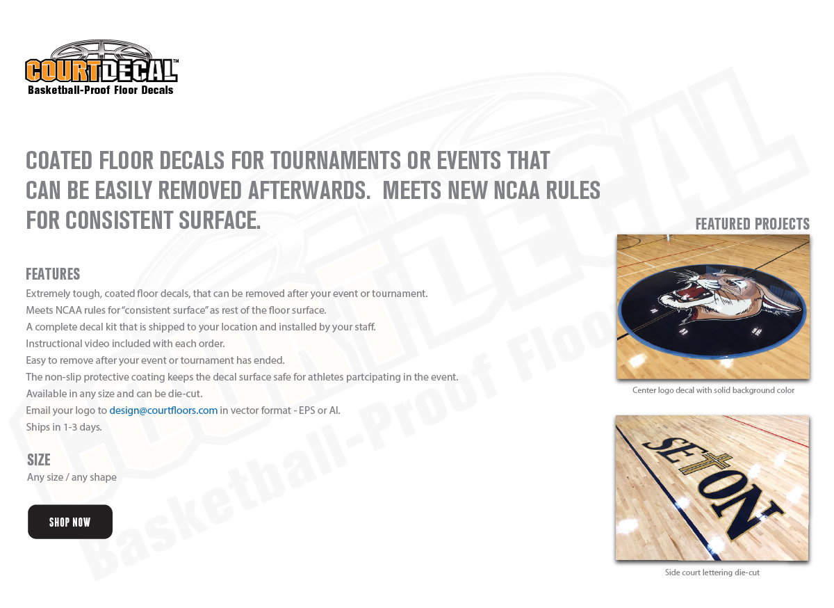 COURTDECAL BASKETBALL-PROOF COATED FLOOR DECALS FOR TOURNAMENTS OR EVENTS THAT CAN BE REMOVED EASILY AFTERWARDS.  MEETS NEW NCAA RULES FOR CONSISTENT SURFACE.